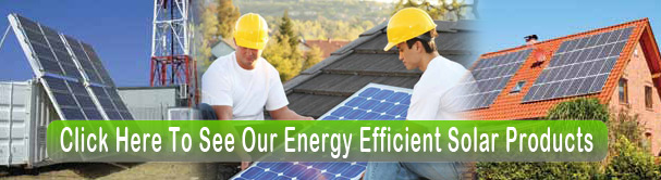 See Our Energy Efficient Solar Products